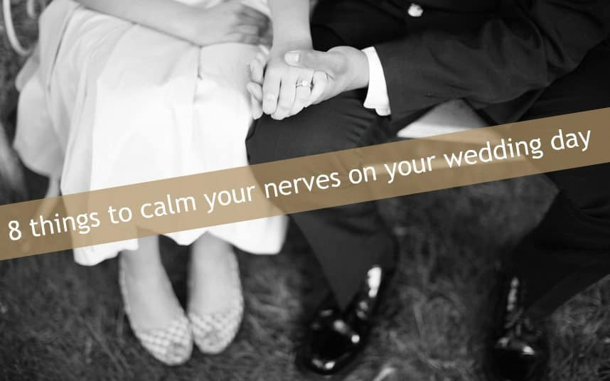8 Things to calm your nerves on your wedding day